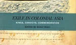 Book Review: Exile in Colonial Asia: Kings, Convicts, Commemoration