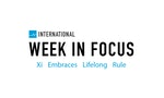 Week in Focus: Xi Embraces Lifelong Rule