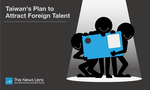 Taiwan's Plan to Attract Foreign Talent